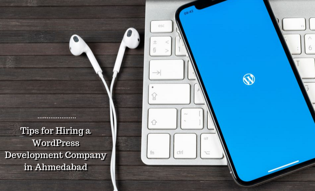 Tips for Hiring a WordPress Development Company in Ahmedabad