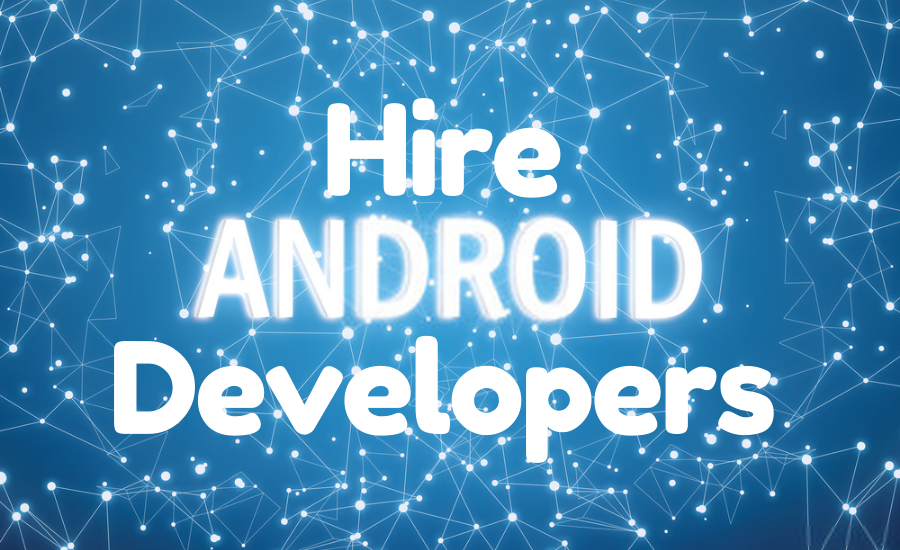 Merits of Hire Android App Developers in India