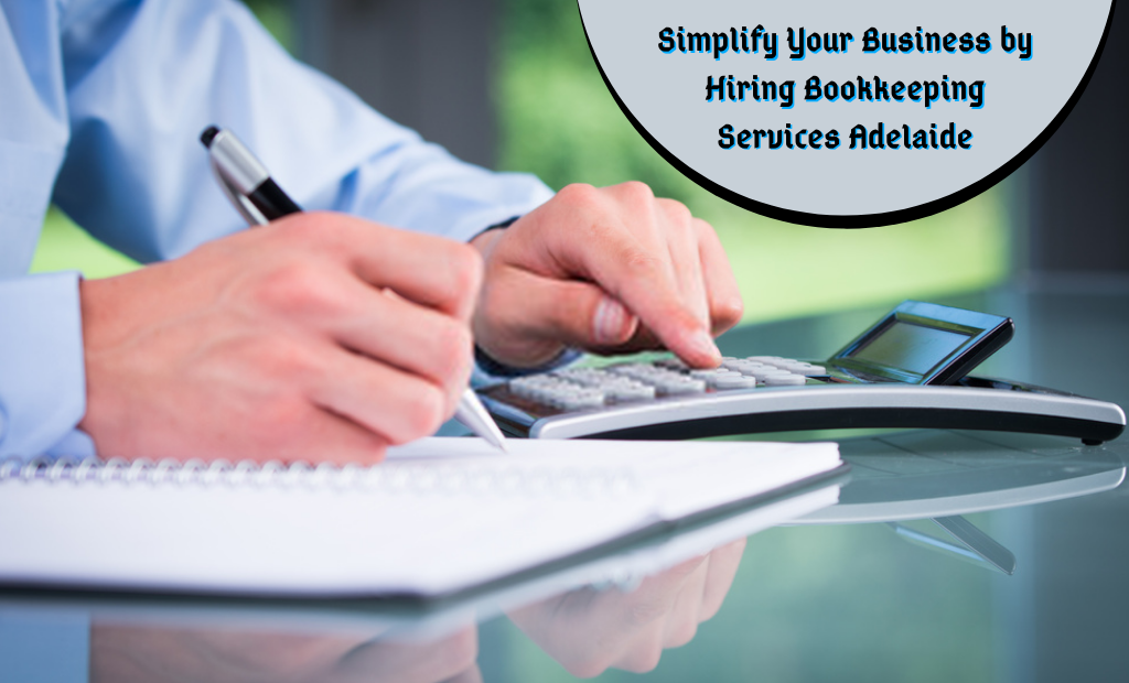 Simplify Your Business by Hiring Bookkeeping Services Adelaide