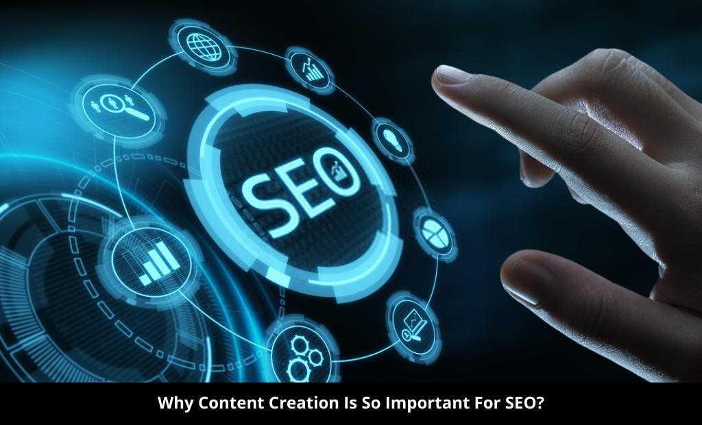Why Content Creation Is So Important For SEO?