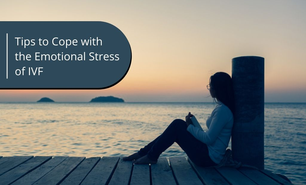 Tips to Cope with the Emotional Stress of IVF