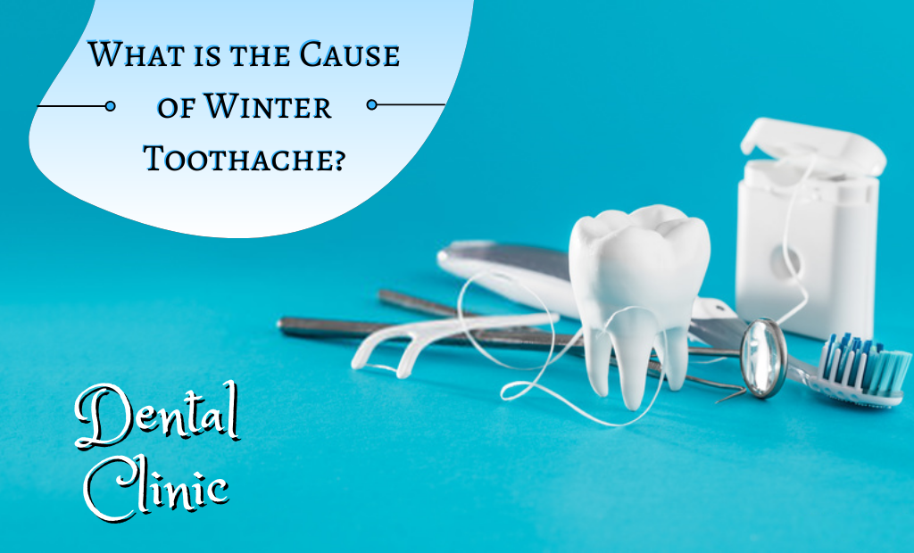What is the Cause of Winter Toothache?