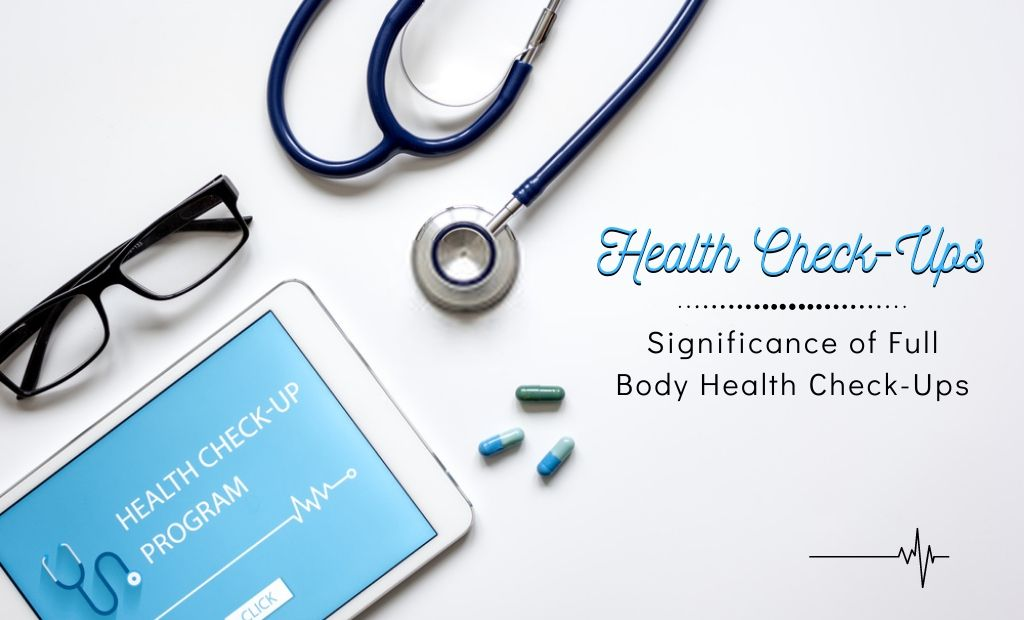 Significance of Full Body Health Check-Ups in Human Life