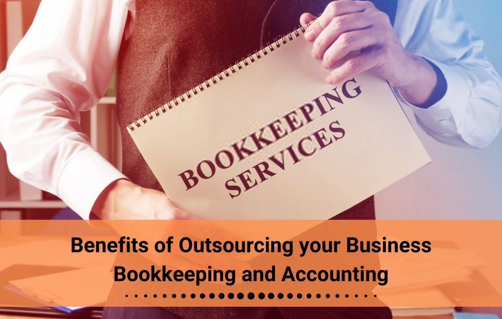 Benefits of Outsourcing your Business Bookkeeping and Accounting