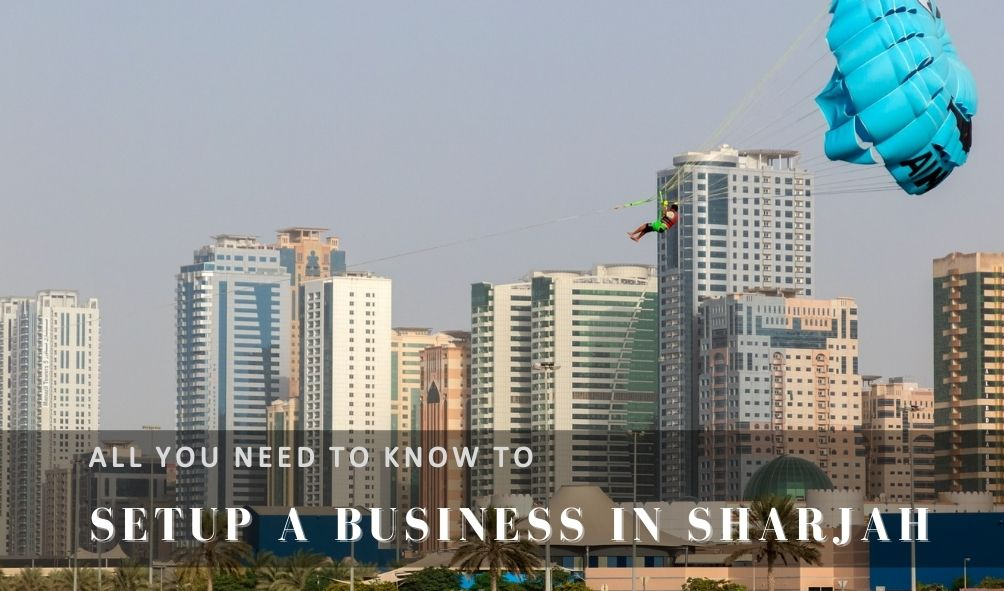 All You Need To Know To Setup A Business In Sharjah